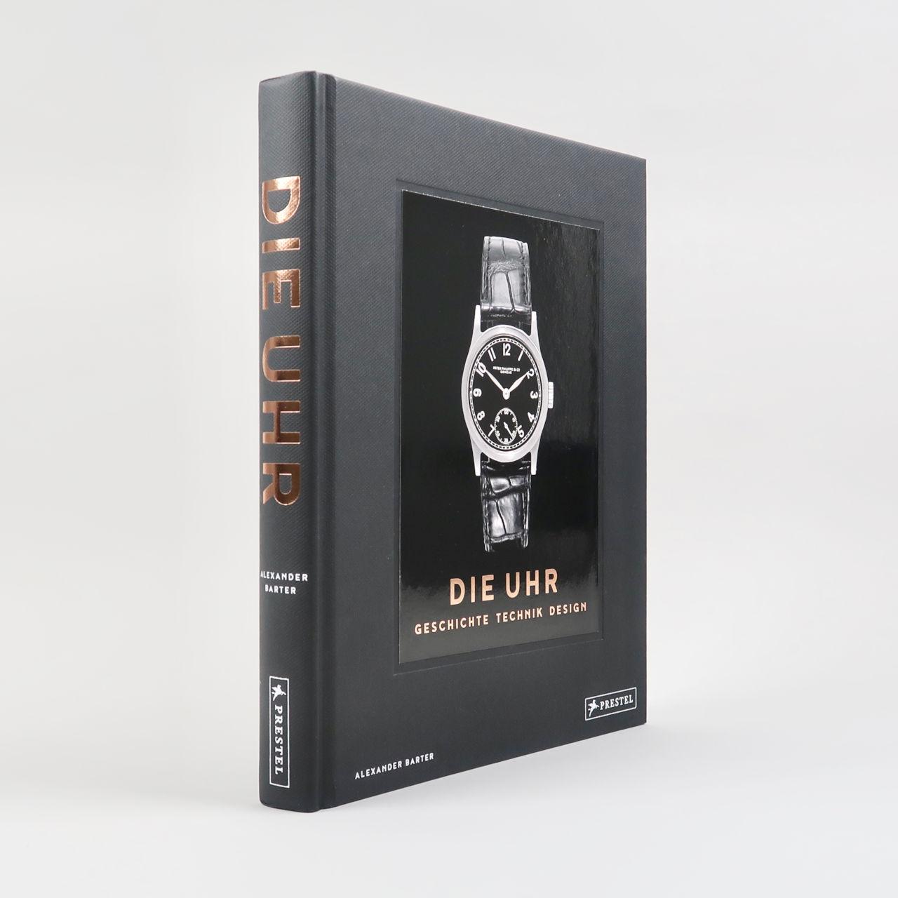 Die Uhr. Geschichte Technik Design: Eine Chronologie des 20. Jahrhundert - Alexander Barter - Signed Copies