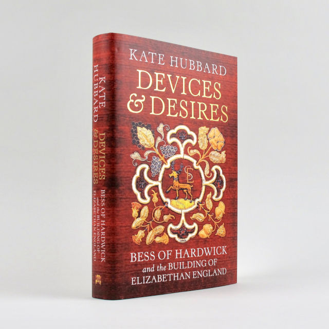 Devices & Desires: Bess of Hardwick - Kate Hubbard