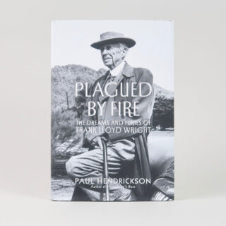 Plagued by Fire: The Dreams and Furies of Frank Lloyd Wright - Paul Hendrickson