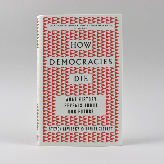 How Democracies Die - Steven Levitsky & Daniel Ziblatt