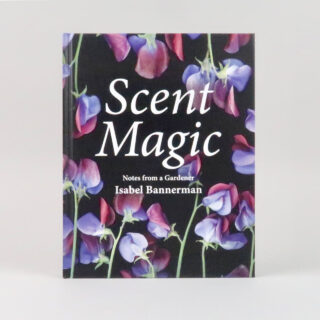 Scent Magic: Notes from a Gardener - Isabel Bannerman