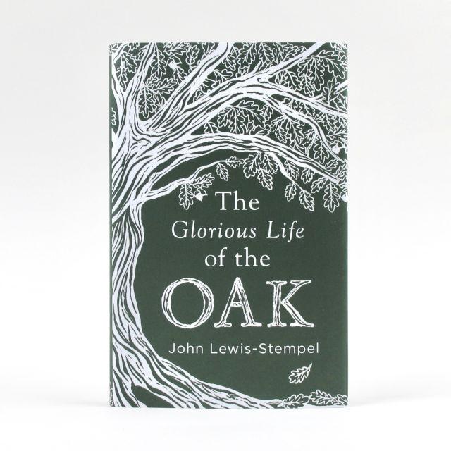 The Glorious Life of the Oak - John Lewis-Stempel
