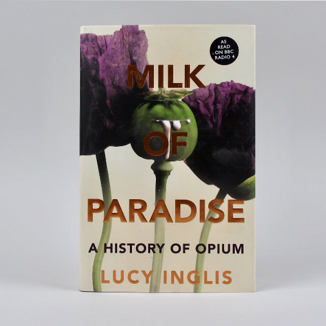 Milk of Paradise: A History of Opium - Lucy Inglis