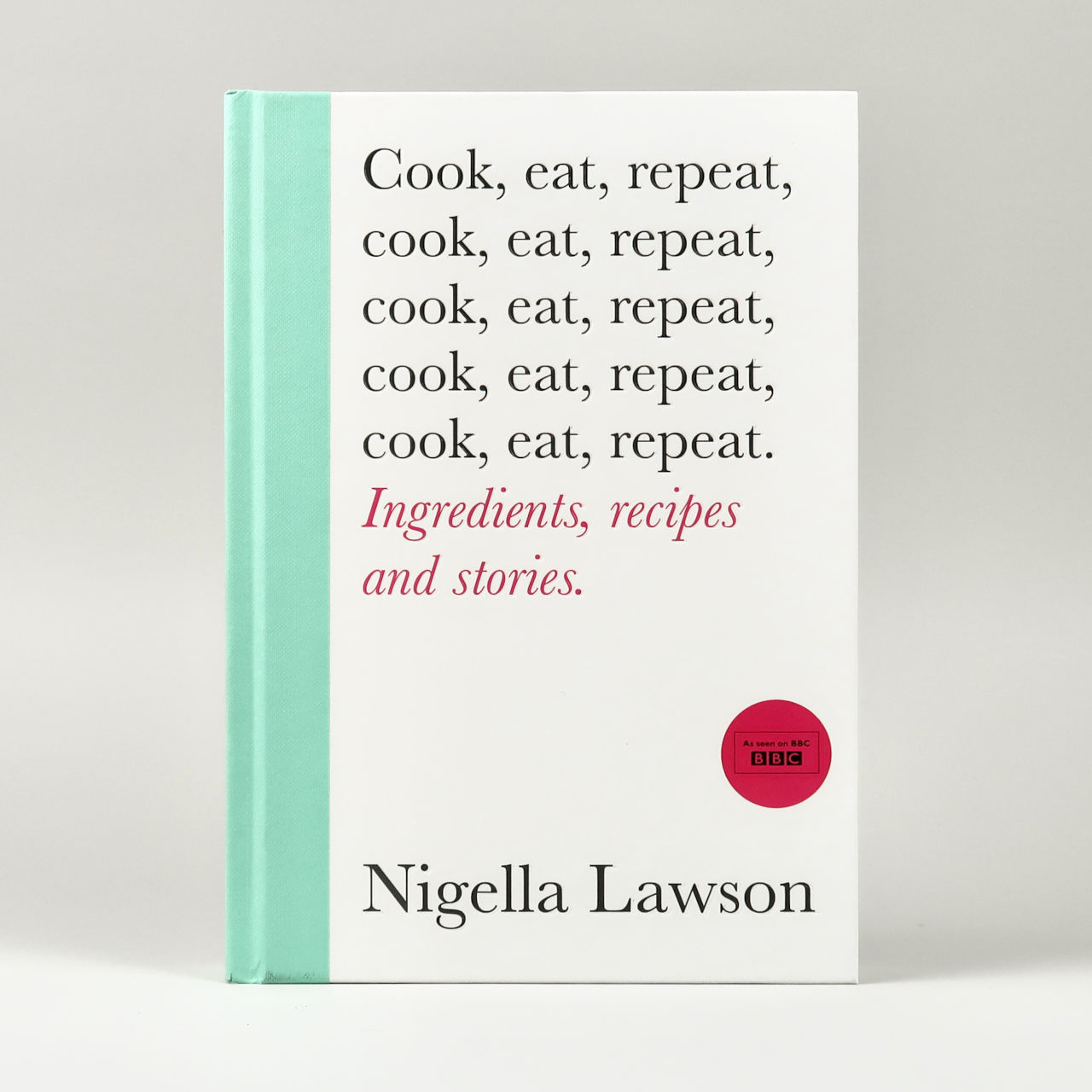 Cook Eat Repeat - Nigella Lawson