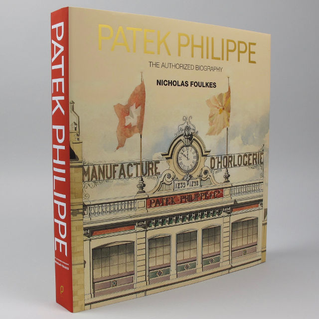 Patek Philippe, The Authorised Biography - Nicholas Foulkes