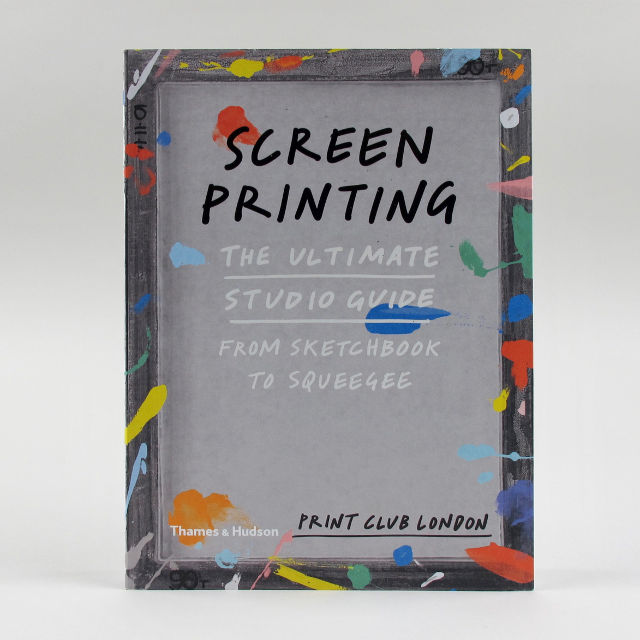 Screenprinting: The Ultimate Studio Guide - Print Club London