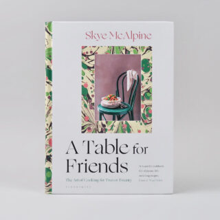 A Table for Friends - Skye McAlpine