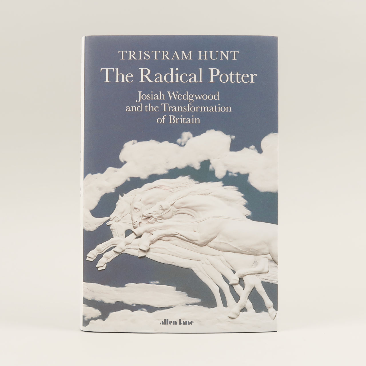 The Radical Potter: Josiah Wedgwood and the Transformation of Britain - Tristram Hunt